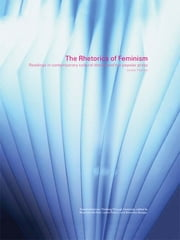 The Rhetorics of Feminism - Readings in Contemporary Cultural Theory and the Popular Press ebook by Lynne Pearce