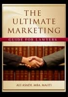 The Ultimate Marketing Guide for Lawyers ebook by Ali Asadi