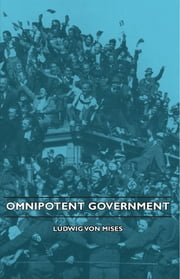 Omnipotent Government ebook by Ludwig Von Mises