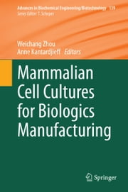 Mammalian Cell Cultures for Biologics Manufacturing ebook by