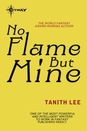 No Flame But Mine ebook by Tanith Lee