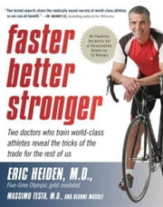 Faster, Better, Stronger - A Customized, Scientific Approach No Mat ebook by DeAnne Musolf,Eric Heiden, M.D.,Massimo Testa, M.D.
