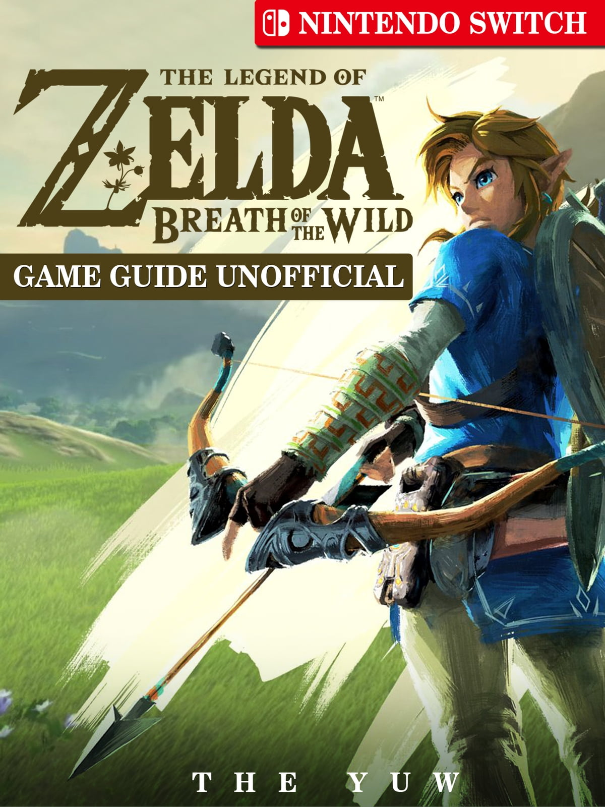 The Legend of Zelda Breath of The Wild Nintendo Switch Game Guide  Unofficial ebook by The Yuw - Rakuten Kobo