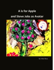 A is for Apple and Steve Jobs as Avatar ebook by Osho Rose