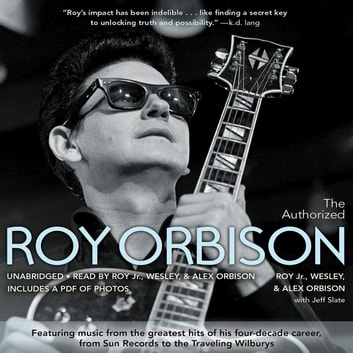 The Authorized Roy Orbison - The Authorized Biography audiobook by Alex Orbison,Wesley Orbison,Roy Orbison Jr.