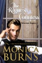 The Rogue's Countess - A Reckless Rockwoods Novel ebook by Monica Burns
