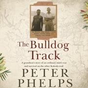 The Bulldog Track - A grandson's story of an ordinary man's war and survival on the other Kokoda trail audiobook by Peter Phelps