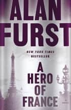 A Hero of France ebook by Alan Furst