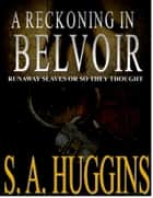 A Reckoning in Belvoir ebook by S. A. Huggins