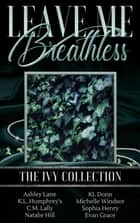 Leave Me Breathless: The Ivy Collection eBook by KL Donn, Ashley Lane, Evan Grace,...