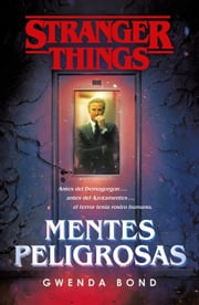 Stranger Things: Mentes peligrosas - La primera novela oficial de Stranger Things ebook by Gwenda Bond