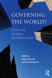 Governing the World? - Cases in Global Governance ebook by Sophie Harman,David Williams