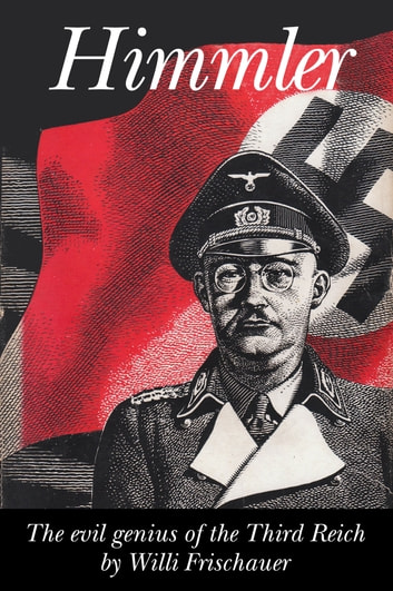 Himmler - The Evil Genius of the Third Reich ebook by Willi Frischauer