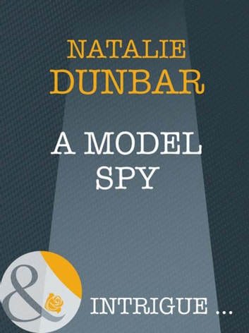 A Model Spy (Mills & Boon Intrigue) (The It Girls, Book 5) ebook by Natalie Dunbar