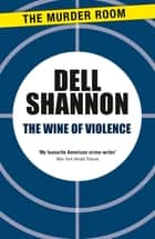 The Wine of Violence ebook by Dell Shannon