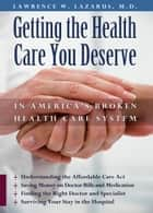 Getting the Health Care You Deserve in America's Broken Health Care System ebook by Lawrence W. Lazarus