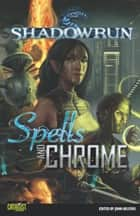 Shadowrun: Spells & Chrome ebook by John Helfers, Jason M. Hardy, Jason Schmetzer,...