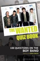 The Wanted Quiz Book - 100 Questions on the Boy Band ebook by Chris Cowlin