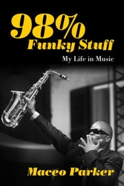 98% Funky Stuff - My Life in Music ebook by Maceo Parker