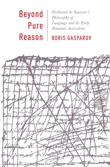Beyond Pure Reason - Ferdinand de Saussure's Philosophy of Language and Its Early Romantic Antecedents ebook by Boris Gasparov
