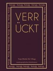 Verrückt - Autobiographisches Zeitdokument ebook by Noja Dhinbe Mc Village