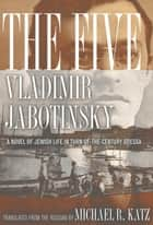 The Five - A Novel of Jewish Life in Turn-of-the-Century Odessa ebook by Vladimir Jabotinsky, Michael R. Katz, Michael Stanislawski
