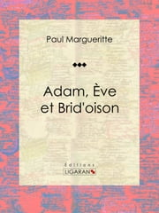 Adam, Ève et Brid'oison - Essai sur les sciences sociales ebook by Kobo.Web.Store.Products.Fields.ContributorFieldViewModel