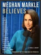 Meghan Markle Believes - Meghan Quotes And Believes - Discover the new princess, learn about Meghan Markle her story and values ebook by Mobile Library