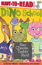 Say Cheese, Teddy Rex! - With Audio Recording ebook by Bonnie Williams, John Gordon