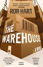 The Warehouse - A brilliantly imagined, thought-provoking and exciting Orwellian thriller ebook by Rob Hart