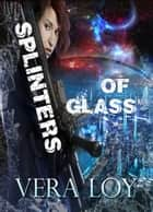 Splinters of Glass ebook by Vera Loy