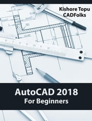AutoCAD 2018 For Beginners ebook by Kishore Topu