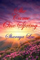 She Came One Spring: A Mail Order Bride Romance ebook by
