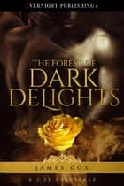The Forest of Dark Delights ebook by James Cox