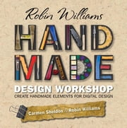 Robin Williams Handmade Design Workshop: Create Handmade Elements for Digital Design ebook by Williams, Robin