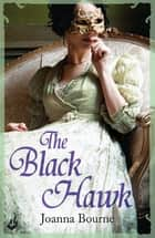 The Black Hawk: Spymaster 4 (A series of sweeping, passionate historical romance) ebook by Joanna Bourne