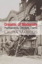 Dreams of Modernity - Psychoanalysis, Literature, Cinema ebook by Laura Marcus