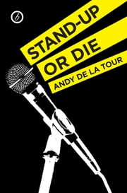 Stand-Up or Die ebook by Andy de la Tour