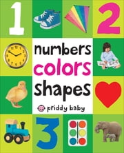 Numbers Colors Shapes ebook by Roger Priddy