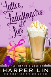 Lattes, Ladyfingers, and Lies - A Cape Bay Cafe Mystery, #4 ebook by Harper Lin