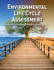 Environmental Life Cycle Assessment - Measuring the environmental performance of products ebook by Rita Schenck, Phillip White