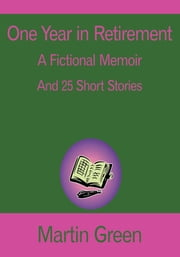 One Year in Retirement - And 25 Short Stories ebook by Martin Green