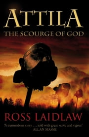Attila: The Scourge of God - The Scourge of God ebook by Ross Laidlaw