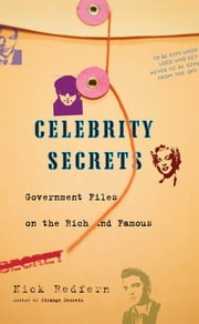 Celebrity Secrets - Official Government Files on the Rich and Famous ebook by Nick Redfern