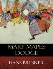 Hans Brinker - Illustrated ebook by Mary Mapes Dodge