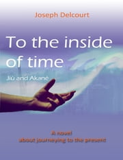 To the Inside of Time ebook by Joseph Delcourt
