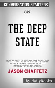 The Deep State: How an Army of Bureaucrats Protected Barack Obama and Is Working to Destroy the Trump Agenda​​​​​​​ by Jason Chaffetz​​​​​​​ | Conversation Starters ebook by dailyBooks