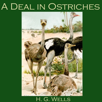 Deal in Ostriches, A audiobook by H. G. Wells