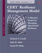 CERT Resilience Management Model (CERT-RMM) - A Maturity Model for Managing Operational Resilience ebook by Richard A. Caralli, Julia H. Allen, David W. White