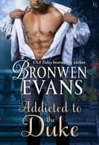 Addicted to the Duke - An Imperfect Lords Novel ekitaplar by Bronwen Evans